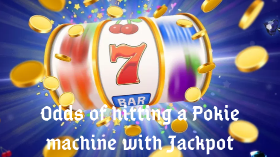 Odds of hitting a pokie machine with Jackpot